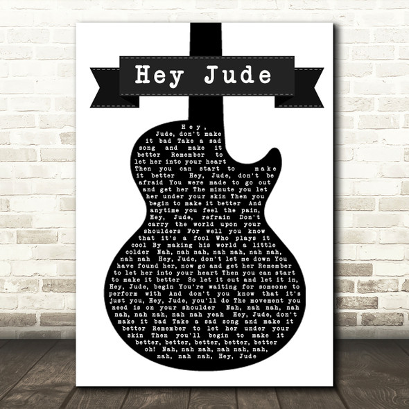 The Beatles Hey Jude Black & White Guitar Song Lyric Quote Print