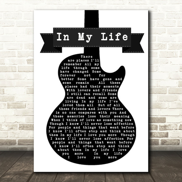 The Beatles In My Life Black & White Guitar Song Lyric Quote Print