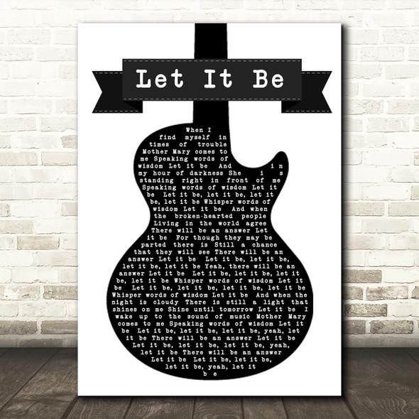The Beatles Let It Be Black & White Guitar Song Lyric Quote Print