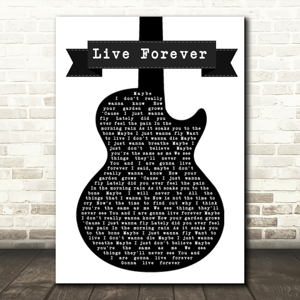 Oasis Live Forever Black & White Guitar Song Lyric Quote Print
