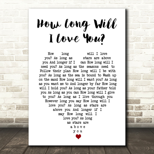 How Long Will I Love You Ellie Goulding Heart Song Lyric Quote Print