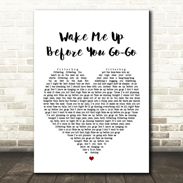 Wham Wake Me Up Before You Go-Go Heart Song Lyric Quote Print