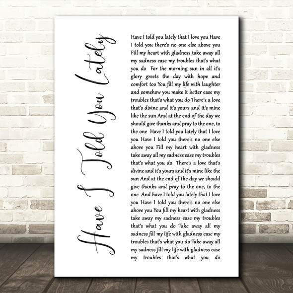 Rod Stewart Have I Told You Lately White Script Song Lyric Quote Print
