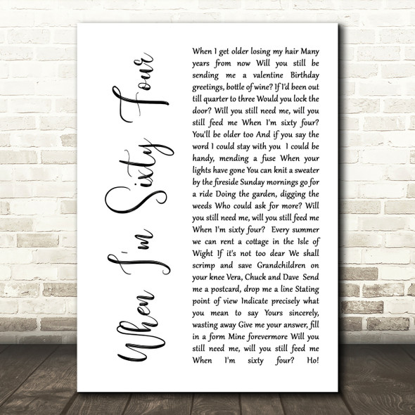 The Beatles When I'm Sixty Four White Script Song Lyric Quote Print