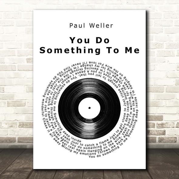 Paul Weller You Do Something To Me Vinyl Record Song Lyric Print