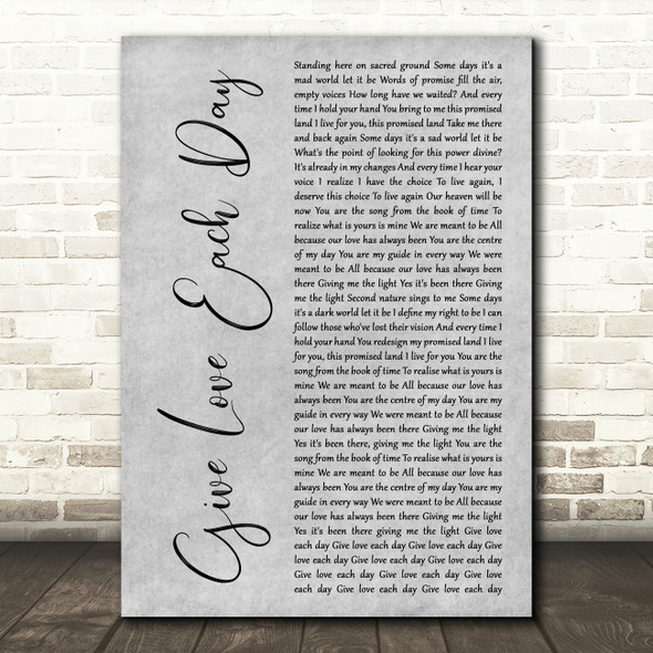 Yes Give Love Each Day Grey Rustic Script Decorative Wall Art Gift Song Lyric Print