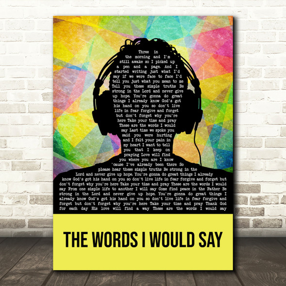 Sidewalk Prophets The Words I Would Say Multicolour Man Headphones Gift Song Lyric Print