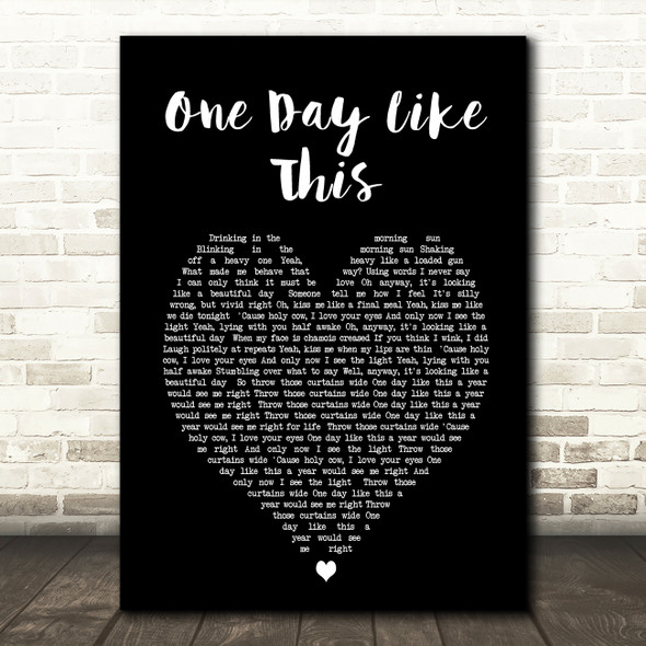 One Day Like This Elbow Black Heart Song Lyric Quote Print