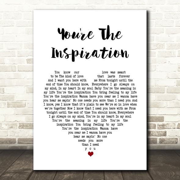 Chicago You're The Inspiration White Heart Song Lyric Quote Print
