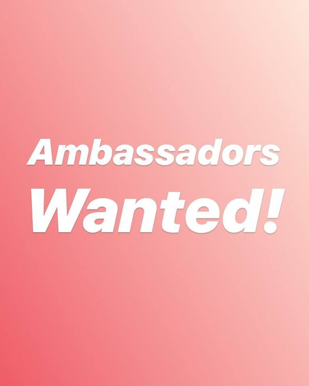 NOW LOOKING FOR BRAND AMBASSADORS