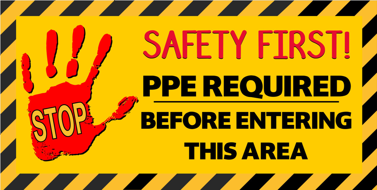"""STOP PPE REQUIRED BEFORE ENTERING THIS AREA"" Safety Banner keeps lets everyone know that Safety is a Priority and reinforces your message."
