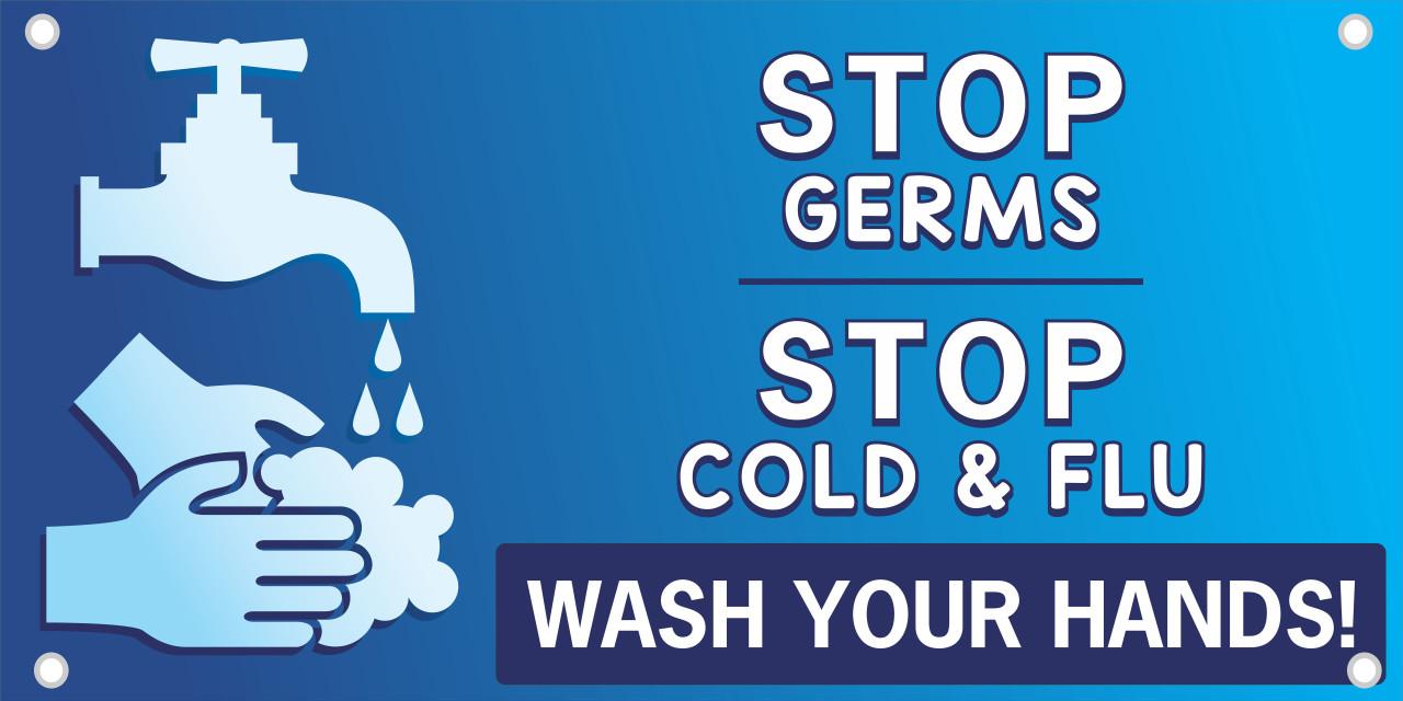 Stop Germs Stop Cold and Flu Wash Your Hands! Safety Banner.  Keep Safety on the forefront of peoples minds.  Remind people who pass by to help stop the spread of germs by simply washing their hands.