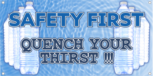 SAFETY FIRST QUENCH YOUR THIRST Safety Banner | Stay Hydrated Banner | Heat Safety Get Your Safety Message seen with a Safety Banner from Safety Imprints.