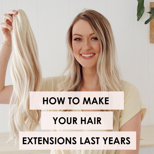 How To Make Your Hair Extensions Last Years