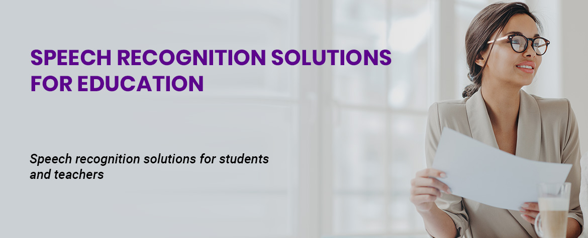 Speech Recognition Solutions for Education - Speech recognition solutions for students and teacher