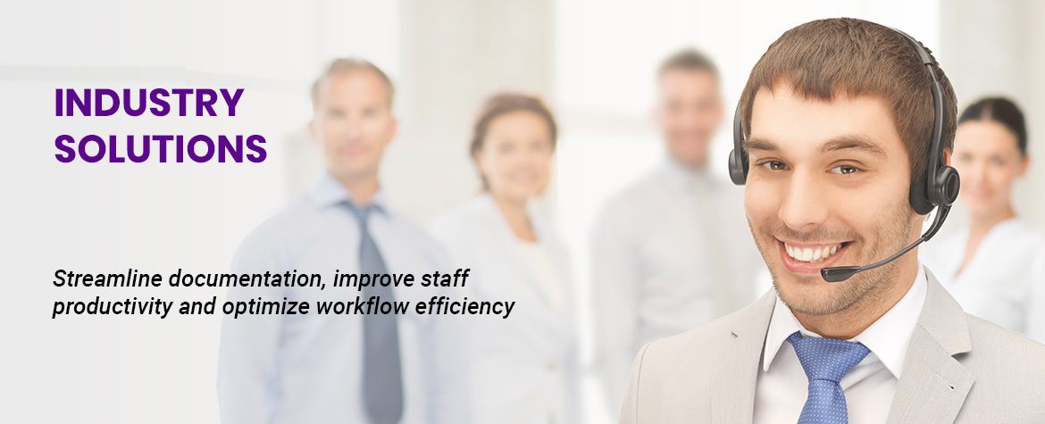 Industry Solutions - Streamline documentation, improve staff productivity and optimize workflow efficiency