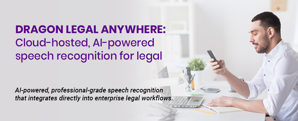 Dragon Legal Anywhere: Cloud-hosted, AI-powered speech recognition for legal. AI-powered, professional-grade speech recognition 
