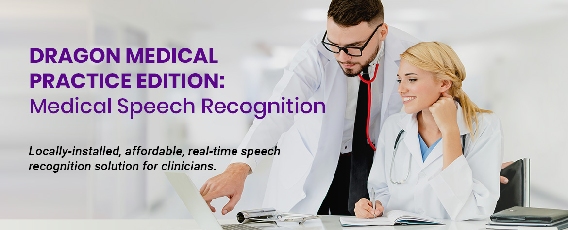 Dragon Medical Practice Edition - Locally‑installed, affordable, real-time speech recognition solution for clinicians.