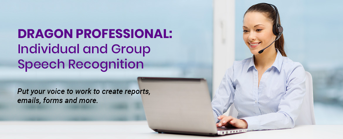 Dragon Professional Individual & Group Speech Recognition - Put your voice to work to create reports, emails, forms and more