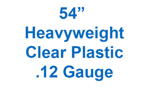 "54"" Heavyweight Clear Plastic .12 gauge by the yard"