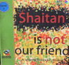 Shaitan Is Not Our Friend By Dar Ul Kitab Publications