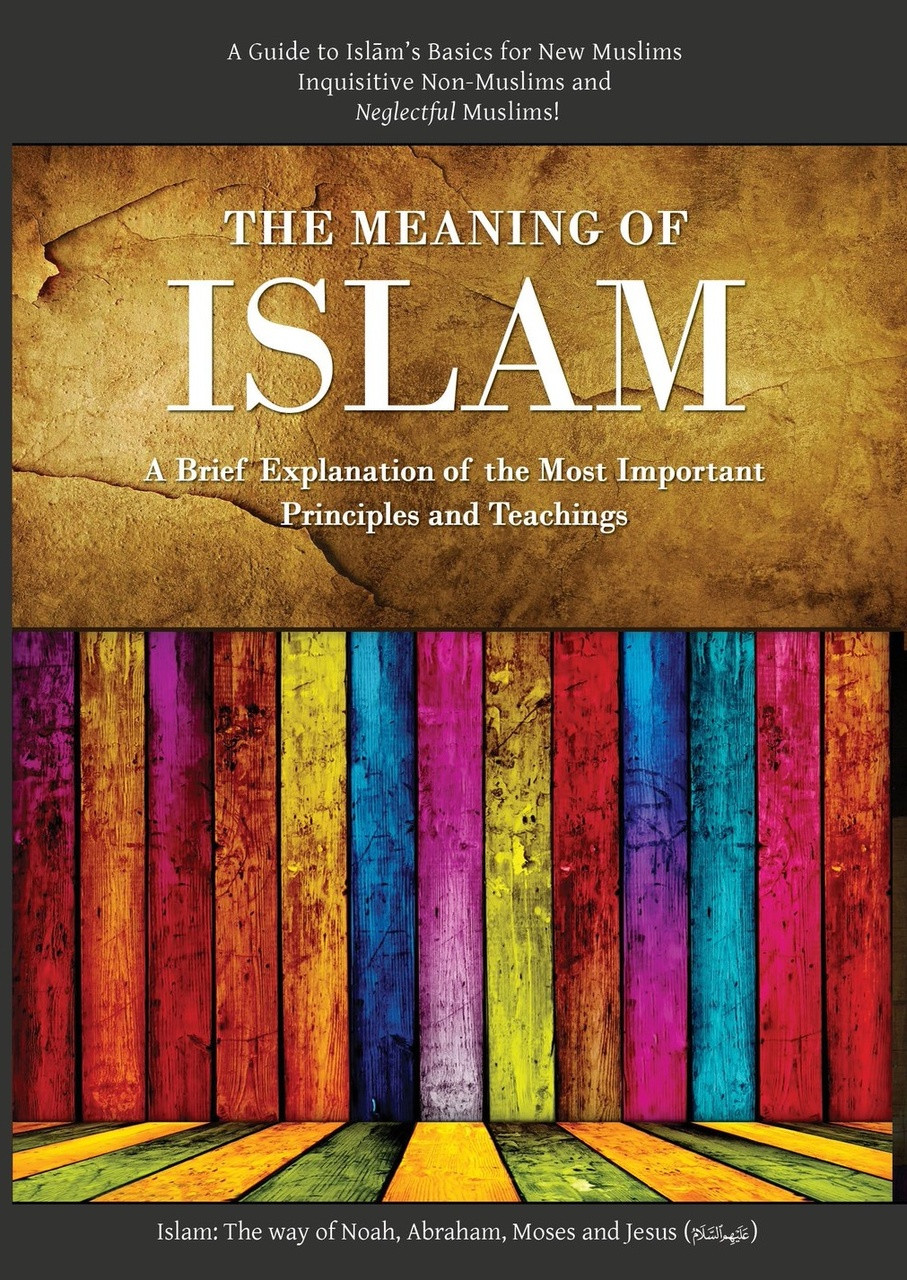 The Meaning of Islam (A Brief Explanation of the Most