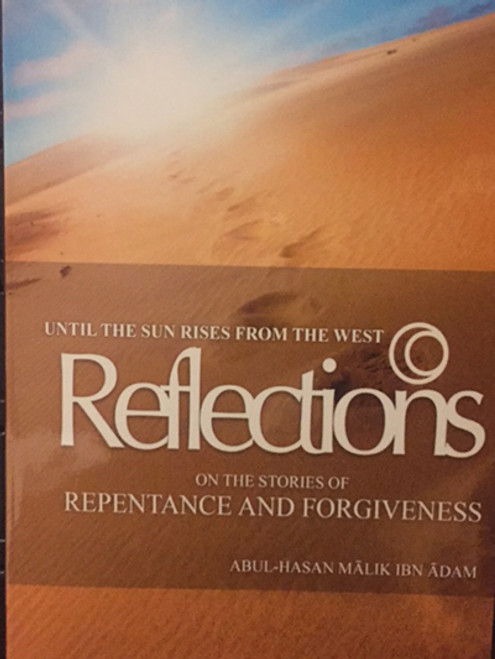 Until The Sun Rises From The West (Reflections on the stories of Repentance and Forgiveness) By Abul Hasan Malik Ibn Aadam