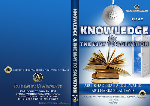 Knowledge & The Way To Salvation –Pt.1 & 2 -Abu Khadeejah Abdul Waahid & Abu Hakeem Bilal Davis