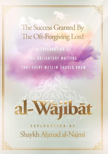 al-Waajibaat ( Obligatory Matters that every muslim should know) Explained By Shaykh Ahmad al-Najmi