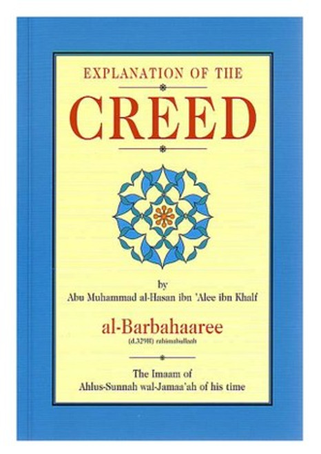 Explanation of the Creed: Imam Al- Barbahaaree (d329H) -