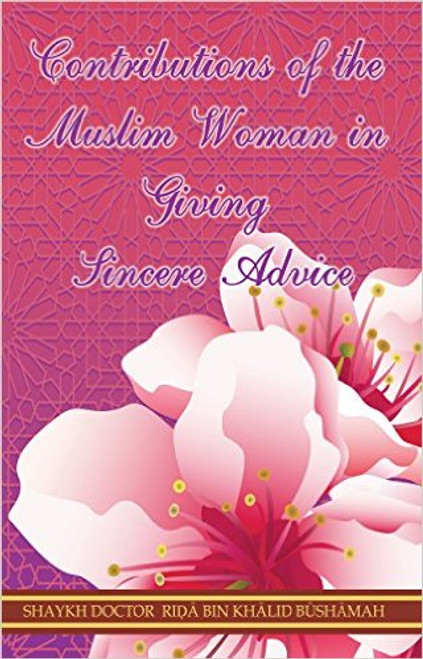 Contributions Of The Muslim Woman In Giving Sincere Advice - Shaykh Dr Abū ʿAbdul-Bārī Riḍā bin Khālid Būshāmah
