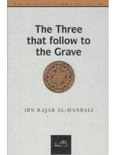The Three that follow to the Grave - Ibn Rajab Al-Hanbali