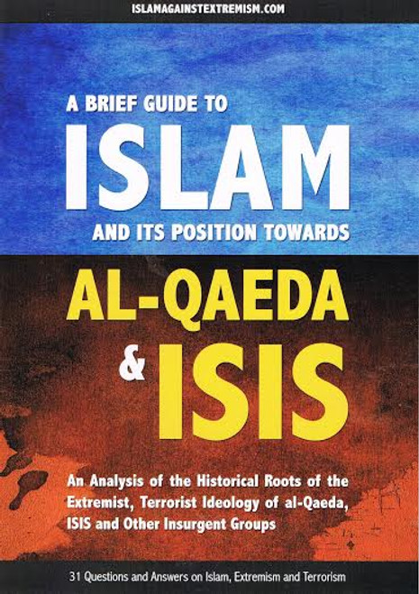 A Brief Guide To Islam and Its Position Towards Al--Qaeda And Isis -By Abu Iyad Amjad bin Muhammad Rafiq
