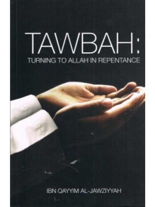 TAWBAH: Turning to Allah in Repentance By Ibn Qayyim Al-Jawziyyah