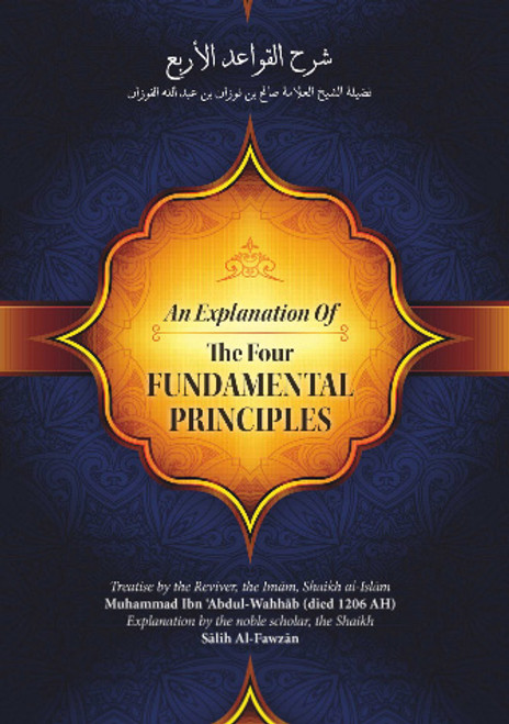 An Explanation Of The Four Fundamental Principles By Muhammad Ibn Abdul Wahhab Explained By Shaykh Saalih Al-Fawzaan