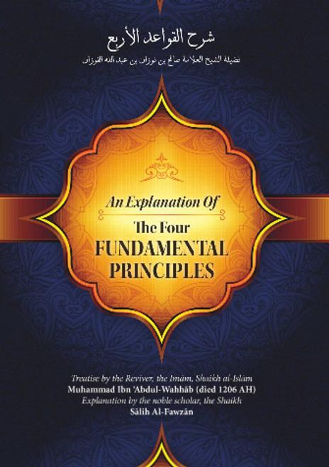 An Explanation Of The Four Fundamental Principles By Muhammad Ibn Abdul Wahhab Explained By Shaykh Saalih Al-Fawzaan