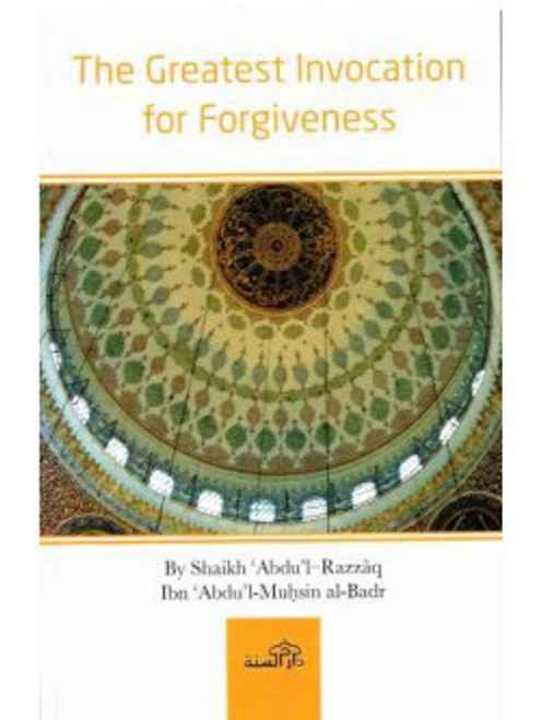 The Greatest Invocation For Forgiveness By Shaykh Abdur Razzaq al-Badr