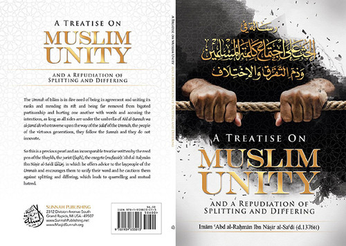 A Treatise On Muslim Unity and A Repudiation Of Splitting & Differing By Shaykh Abdur Rahman as-Sa'dee