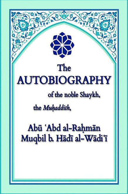 The Autobiography Of The Noble Shaykh, The Muhaddith, Abu Abdur Rahman Muqbil Bin Hadee al-Wadi'ee