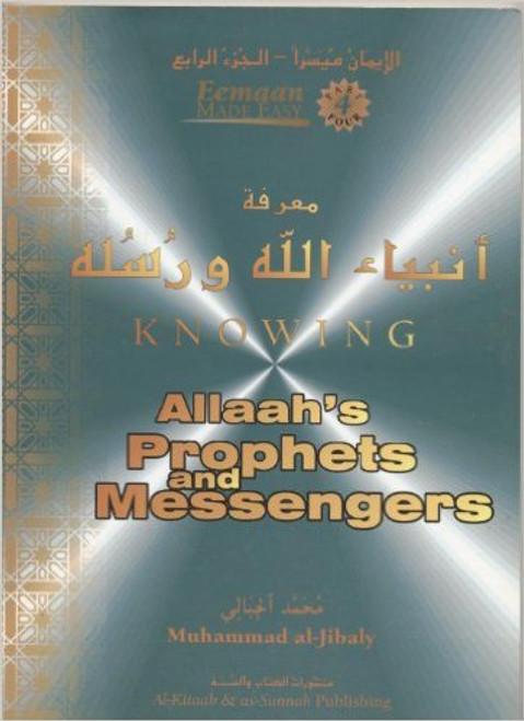 Knowing Allah's Prophets and Messengers (Eemaan Series / Book 4) -Muhammad al-Jibaly