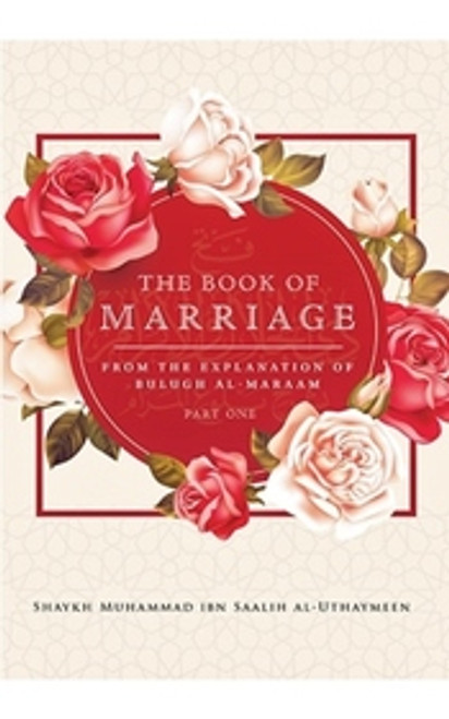 The Book of Marriage (From the Explanation of Bulugh al-Maraam)