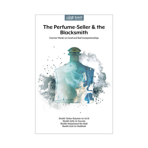 The Perfume-Seller & The Blacksmith By  Shaykh Abdur Rahman As-Sa'di, Saalih Al-Fawzan,Muhammad Ibn Hadi, Zaid Al-Madkhali