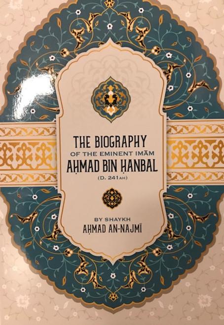 The Biography Of The Eminent Imam Ahmad Bin Hanbal(D.241AH) By Shaykh Ahmad An-Najmi