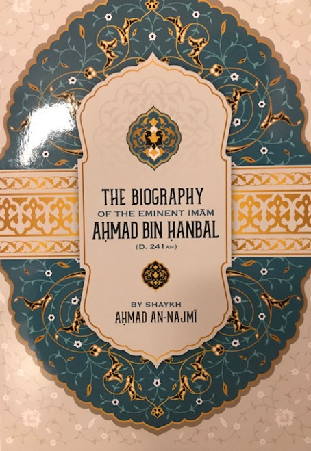 The Biography Of The Eminent Imam Ahmad Bin Hanbal(D.241AH) By Shaykh Ahmad An-Najmi