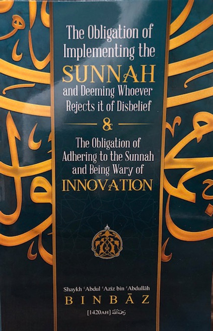 The Obligation of Implementing the Sunnah and Deeming Whoever Rejects it of Disbelief.....-Shaykh Abdul Aziz Bin Baz