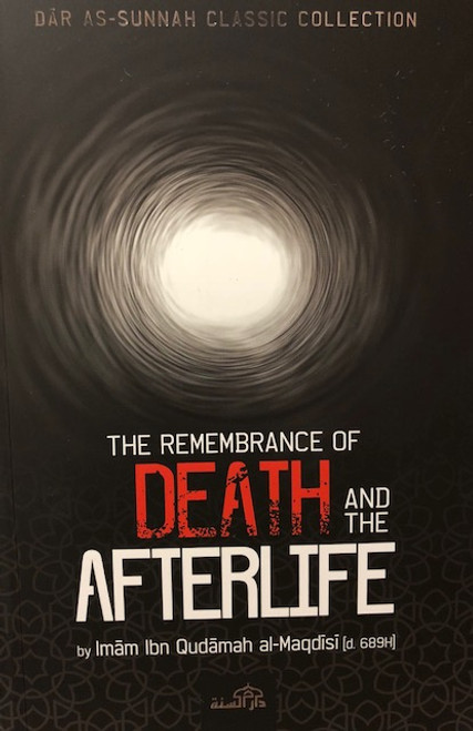 The Remembrance Of Death and The Afterlife By Imam Ibn Qudamah al-Maqdisi [d.689H]