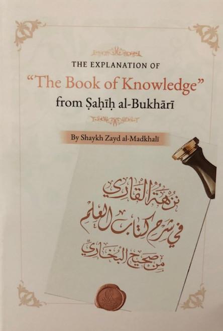 The Explanation Of The Book Of Knowledge  From Sahih al-Bukhari By Shaykh Zayd al-Madkhali