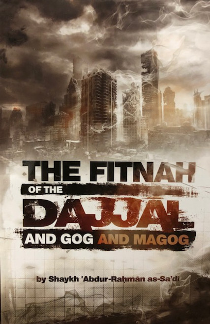 The Fitnah Of The Dajjal And Gog And Magog By Shaykh 'Abdur Rahman As-Sa'di