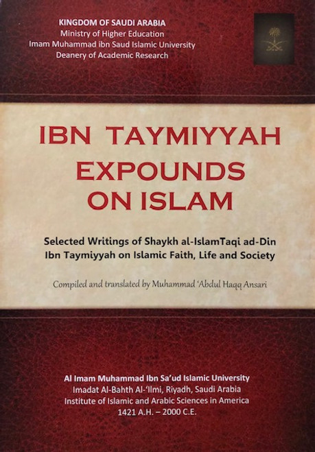 Ibn Taymiyyah Expounds On Islam Compiled and Translated by Muhammad Abdul Haqq Ansari