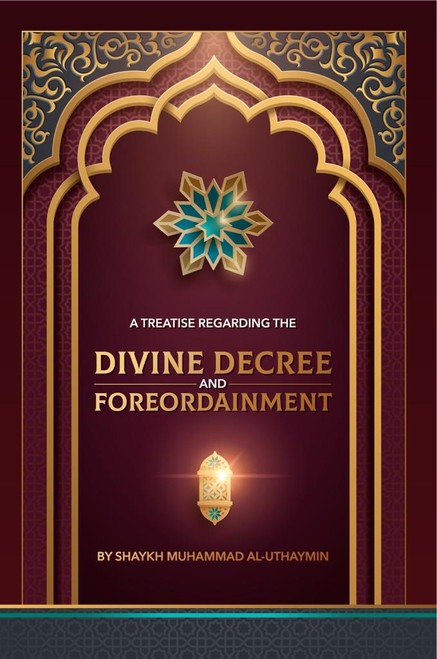 A Treatise Regarding the Divine Decree and Foreordainment By Shaykh Muhammad Al-Uthaymin